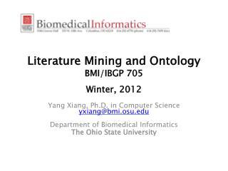 Literature Mining and Ontology BMI/IBGP 705   Winter, 2012