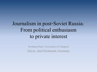 Journalism in post-Soviet Russia: From political enthusiasm  to private interest