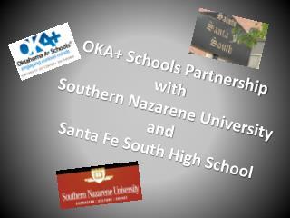 OKA+ Schools Partnership  with  Southern Nazarene University  and  Santa Fe South High School