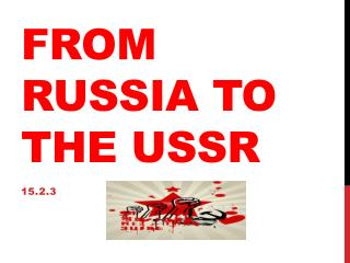 From Russia to the USSR