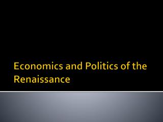 Economics and Politics of the Renaissance