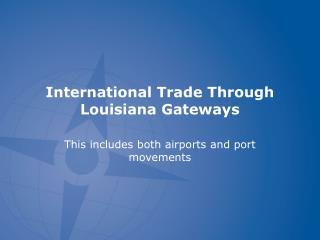 International Trade Through Louisiana Gateways