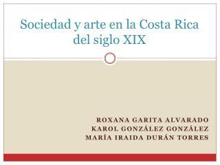 Sociedad y arte en la Costa Rica del siglo XIX