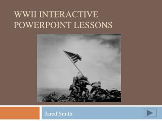 WWII Interactive PowerPoint lessons