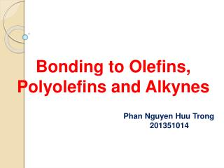 Bonding to Olefins,  Polyolefins  and Alkynes