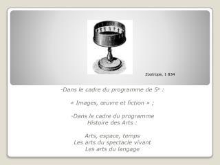 -Dans  le cadre du programme de 5 e  : «Images,  œuvre  et fiction» ;
