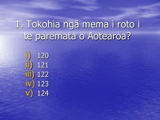 1. Tokohia ngā mema i roto i te paremata o Aotearoa?