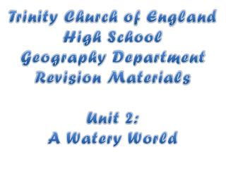 Trinity Church of England High School Geography Department Revision Materials Unit 2:
