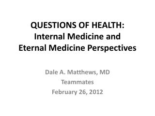 QUESTIONS OF HEALTH: Internal Medicine and  Eternal Medicine Perspectives