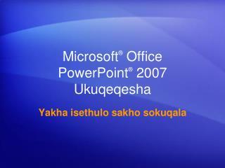 Microsoft ®  Office  PowerPoint ®  2007 Ukuqeqesha