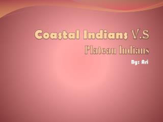 Coastal Indians  V.S Plateau Indians
