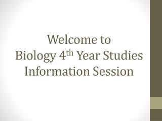 Welcome to Biology 4 th  Year Studies Information Session