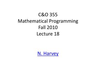 C&O 355 Mathematical Programming Fall 2010 Lecture 18