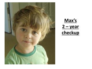 Max's  2 – year  checkup