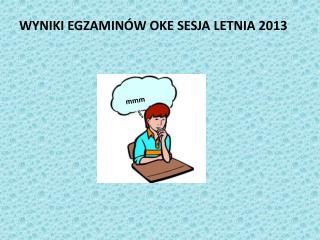 WYNIKI EGZAMINÓW OKE SESJA LETNIA 2013