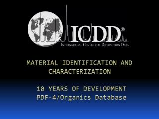 MATERIAL IDENTIFICATION AND CHARACTERIZATION  10 YEARS OF DEVELOPMENT  PDF-4/Organics Database