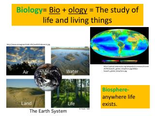 Biology =  Bio  +  ology  = The study of life and living things