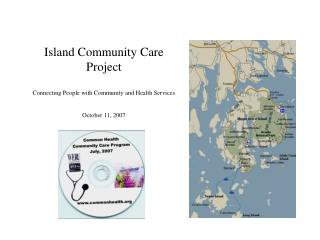 Island Community Care Project  Connecting People with Community and Health Services  October 11, 2007