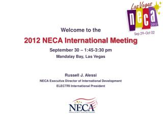 Welcome to the  2012 NECA International Meeting September 30 – 1:45-3:30 pm