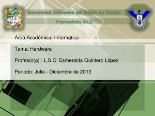 �rea Acad�mica: Inform�tica Tema: Hardware Profesor(a) : L.S.C. Esmeralda Quintero L�pez