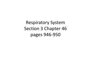 Respiratory System Section 3 Chapter 46 pages 946-950