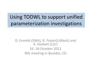 Using TODWL to support unified parameterization  investigations