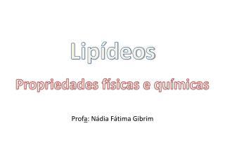 Prof a : Nádia Fátima  Gibrim