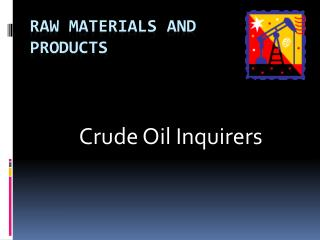 Raw Materials and  Products