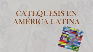 CATEQUESIS EN  AMÉRICA LATINA