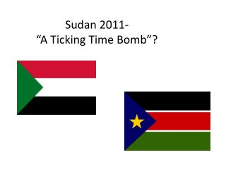 "Sudan 2011- ""A Ticking Time Bomb""?"