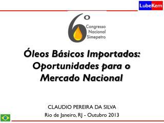 CLAUDIO PEREIRA DA SILVA Rio de Janeiro, RJ - Outubro 2013