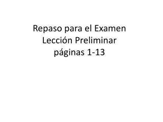 Repaso para  el  Examen Lección Preliminar páginas  1-13