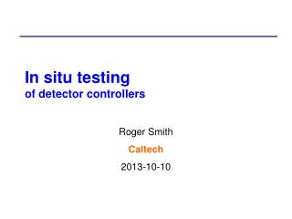 In situ testing  of detector  controllers