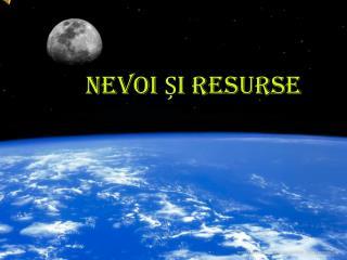 Nevoi Ș i  resurse