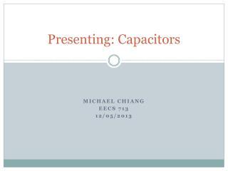 Presenting: Capacitors
