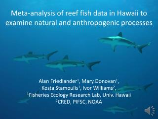 Meta-analysis of reef fish data in Hawaii to examine natural and anthropogenic processes