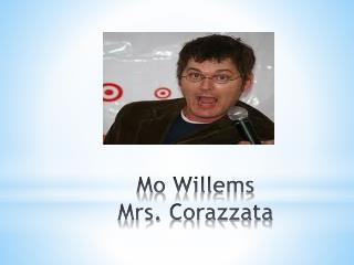 Mo  Willems Mrs.  Corazzata