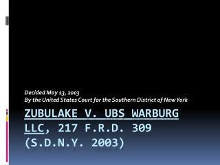 Zubulake  v. UBS Warburg LLC , 217 F.R.D. 309 (S.D.N.Y. 2003)