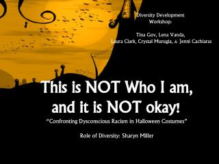 "This is NOT Who I am,  and it is NOT okay! ""Confronting Dysconscious Racism in Halloween Costumes"""