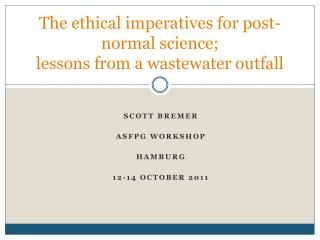 The ethical imperatives for post-normal science;  lessons from a wastewater outfall