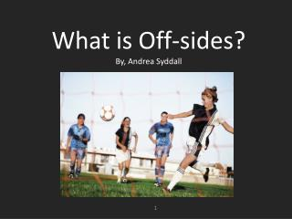 What is Off-sides? By, Andrea  Syddall