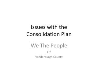 Issues with the  Consolidation Plan