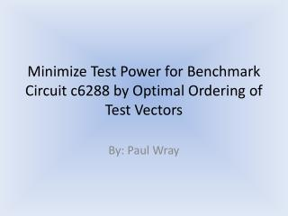 Minimize Test Power for Benchmark Circuit c6288 by Optimal Ordering of Test Vectors
