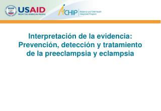 Interpretación de la evidencia: Prevención, detección y tratamiento de la preeclampsia y eclampsia
