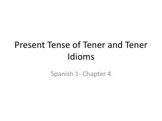 Present  Tense of Tener and Tener  Idioms