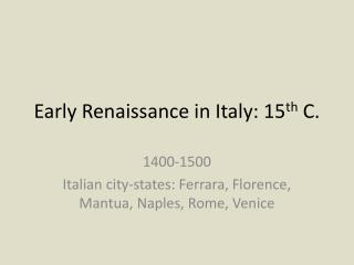 Early Renaissance in Italy: 15 th  C.