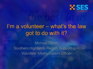 I'm a volunteer – what's the law got to do with it?