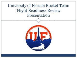 University of Florida Rocket  Team Flight Readiness Review Presentation