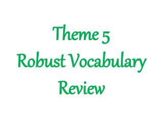 Theme 5  Robust Vocabulary Review