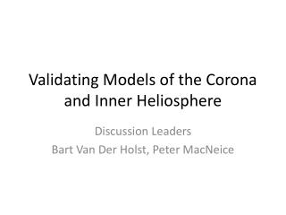 Validating Models of the Corona and Inner  Heliosphere